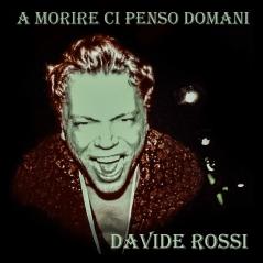 DAVIDE ROSSI_A MORIRE CI PENSO DOMANI